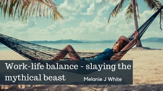 Work-Life Balance – Slaying the Mythical Beast